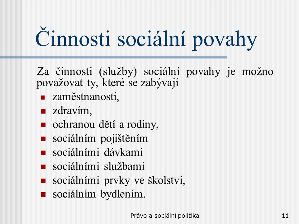 Právo a sociální politika11 Činnosti sociální povahy Za činnosti (služby) sociální povahy je možno považovat ty, které se zabývají zaměstnaností, zdra