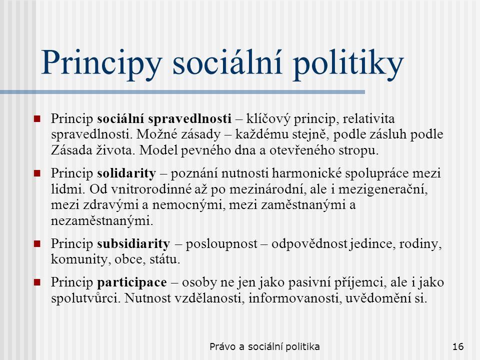 Právo a sociální politika16 Principy sociální politiky Princip sociální spravedlnosti – klíčový princip, relativita spravedlnosti. Možné zásady – každ