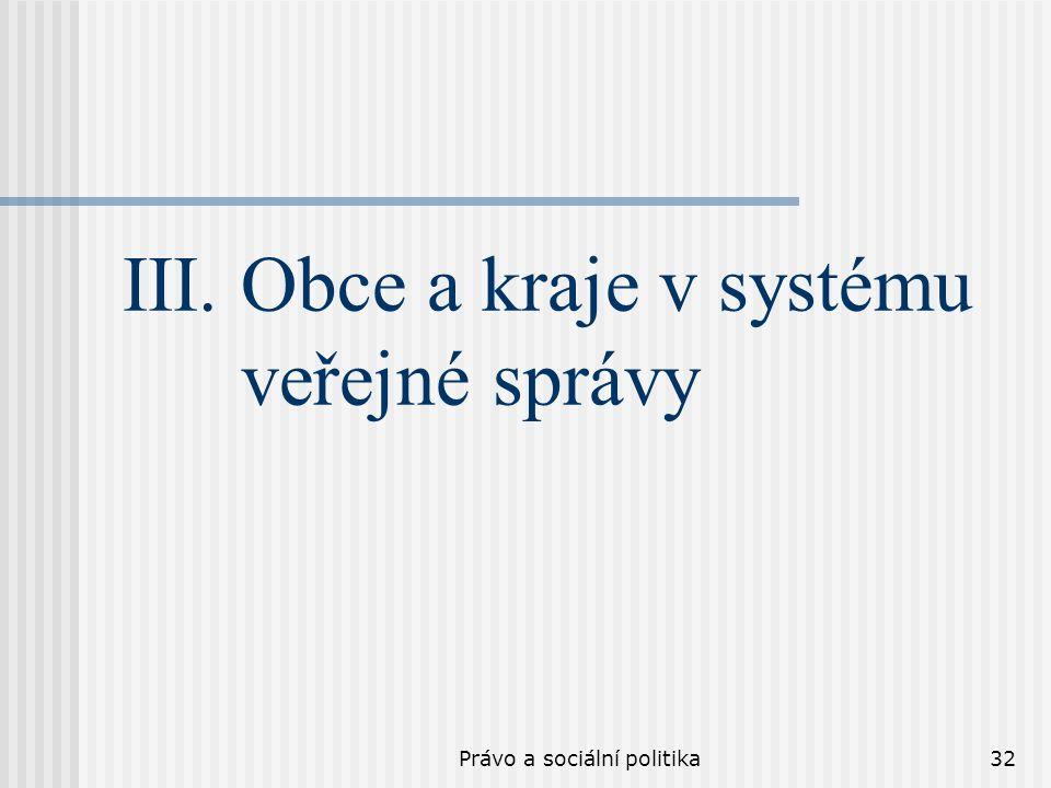 Právo a sociální politika32 III. Obce a kraje v systému veřejné správy