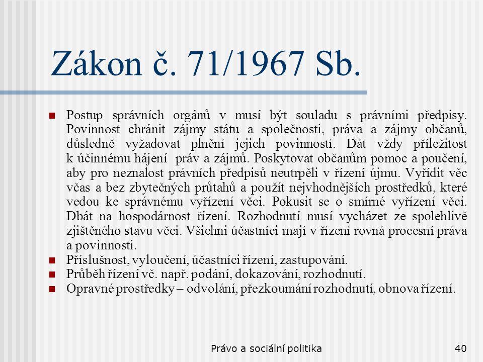 Právo a sociální politika40 Zákon č. 71/1967 Sb. Postup správních orgánů v musí být souladu s právními předpisy. Povinnost chránit zájmy státu a spole