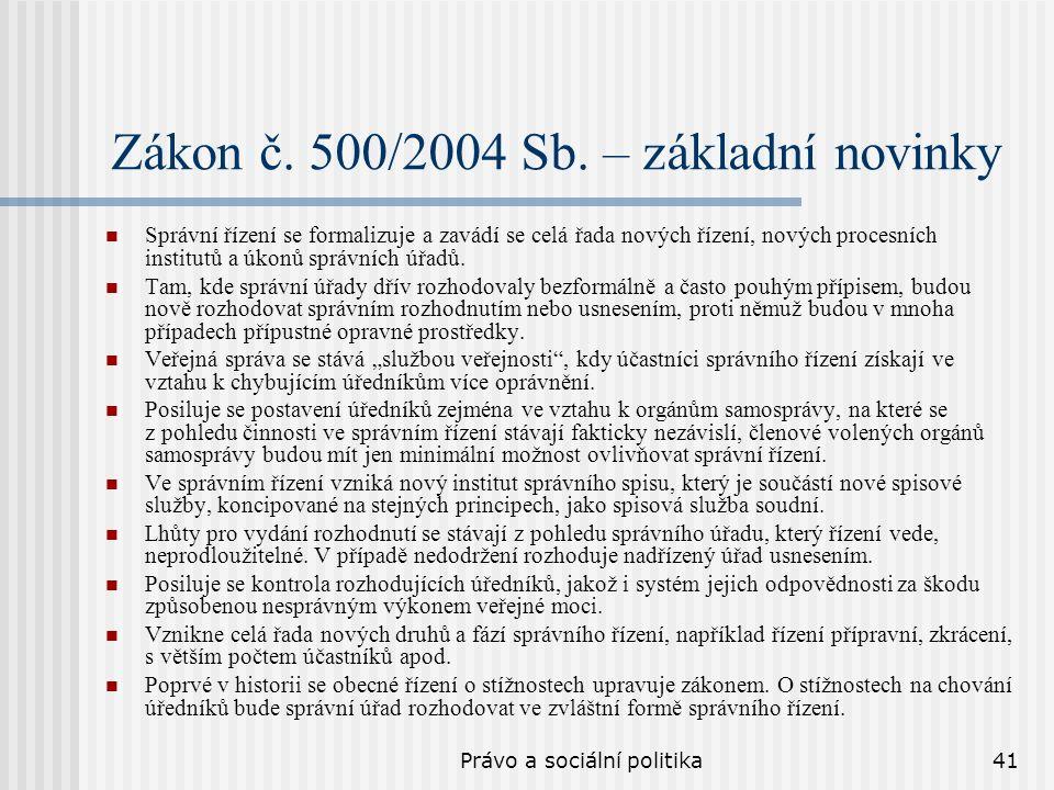 Právo a sociální politika41 Zákon č. 500/2004 Sb. – základní novinky Správní řízení se formalizuje a zavádí se celá řada nových řízení, nových procesn