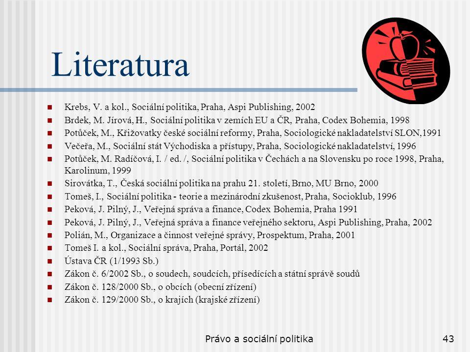 Právo a sociální politika43 Literatura Krebs, V. a kol., Sociální politika, Praha, Aspi Publishing, 2002 Brdek, M. Jírová, H., Sociální politika v zem