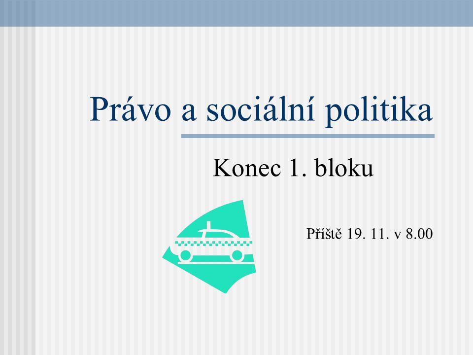 Právo a sociální politika Konec 1. bloku Příště 19. 11. v 8.00