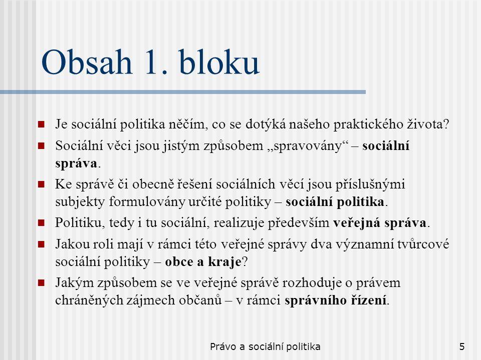 """Právo a sociální politika5 Obsah 1. bloku Je sociální politika něčím, co se dotýká našeho praktického života? Sociální věci jsou jistým způsobem """"spra"""