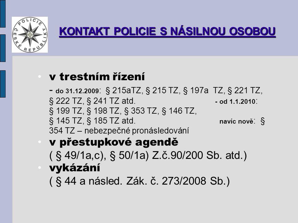 KONTAKT POLICIE S NÁSILNOU OSOBOU v trestním řízení - do 31.12.2009 : § 215aTZ, § 215 TZ, § 197a TZ, § 221 TZ, § 222 TZ, § 241 TZ atd.
