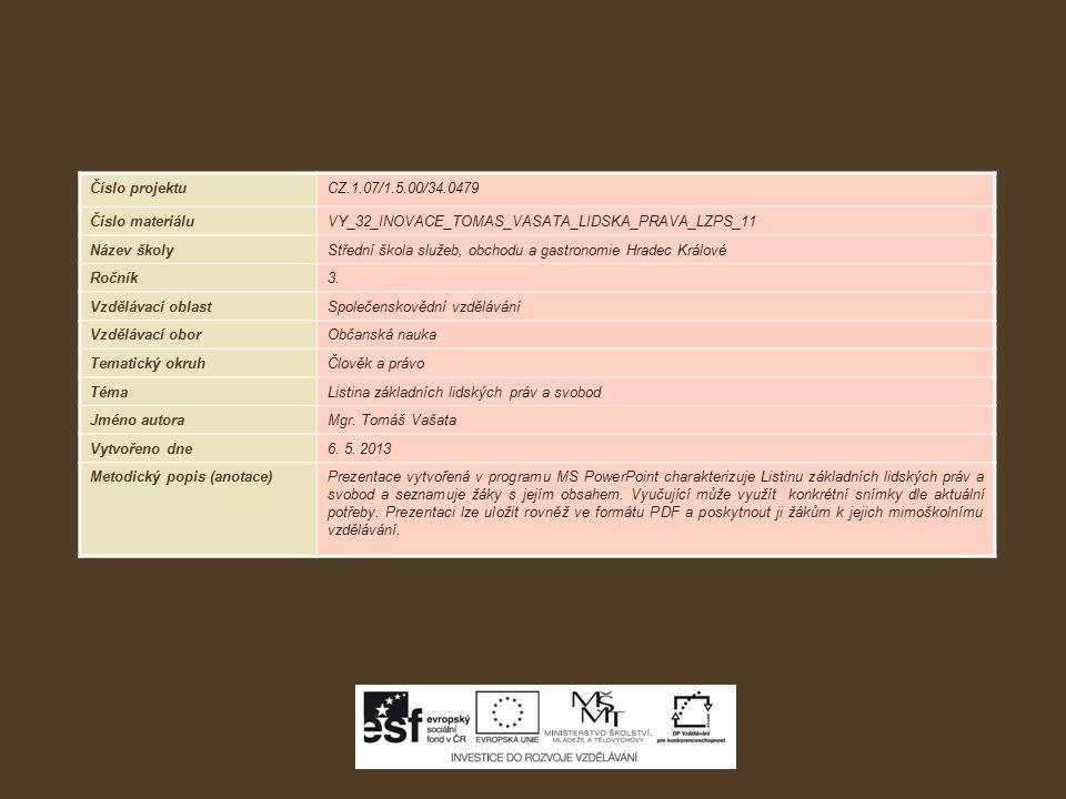 Číslo projektuCZ.1.07/1.5.00/34.0479 Číslo materiáluVY_32_INOVACE_TOMAS_VASATA_LIDSKA_PRAVA_LZPS_11 Název školyStřední škola služeb, obchodu a gastronomie Hradec Králové Ročník3.