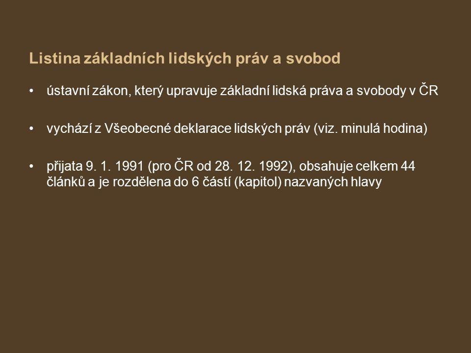 Listina základních lidských práv a svobod ústavní zákon, který upravuje základní lidská práva a svobody v ČR vychází z Všeobecné deklarace lidských práv (viz.