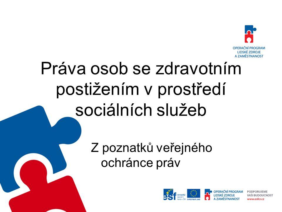 Práva osob se zdravotním postižením v prostředí sociálních služeb Z poznatků veřejného ochránce práv