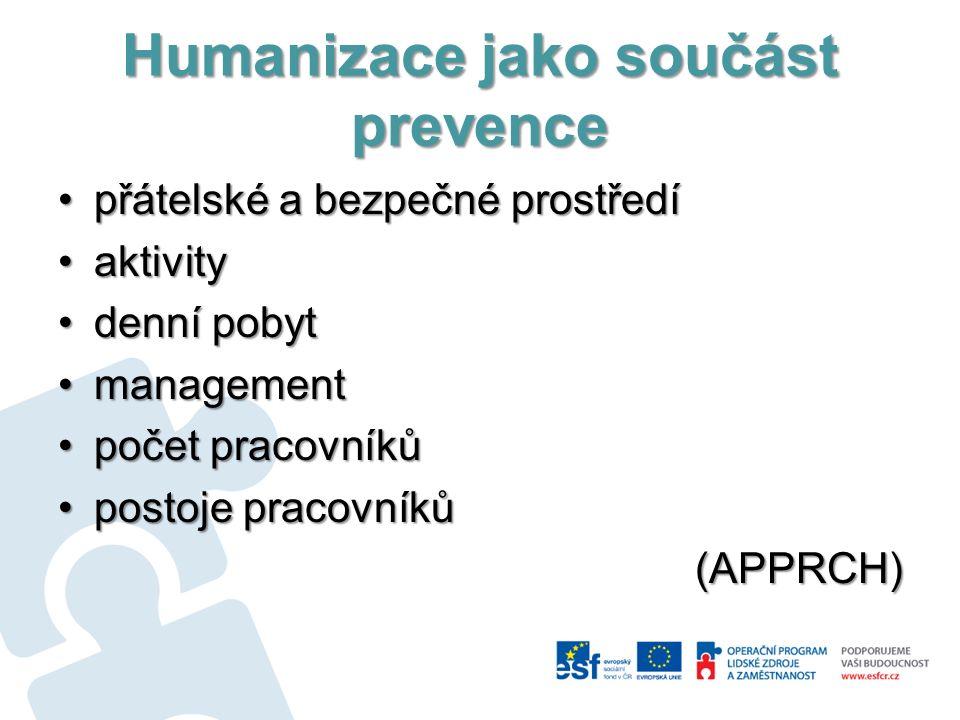 Humanizace jako součást prevence přátelské a bezpečné prostředípřátelské a bezpečné prostředí aktivityaktivity denní pobytdenní pobyt managementmanagement počet pracovníkůpočet pracovníků postoje pracovníkůpostoje pracovníků(APPRCH)