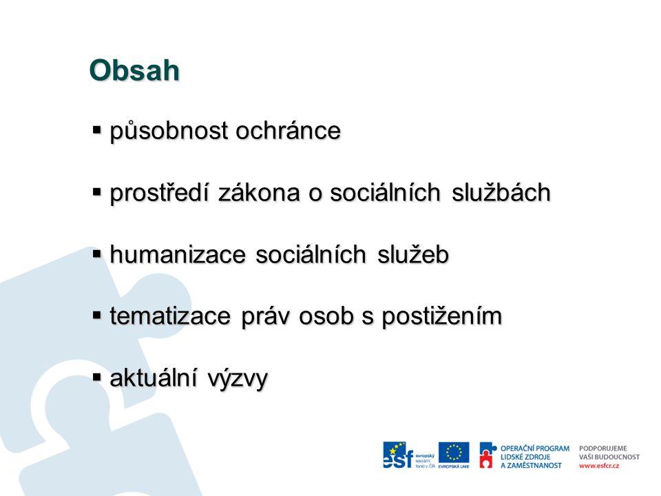 Obsah  působnost ochránce  prostředí zákona o sociálních službách  humanizace sociálních služeb  tematizace práv osob s postižením  aktuální výzvy