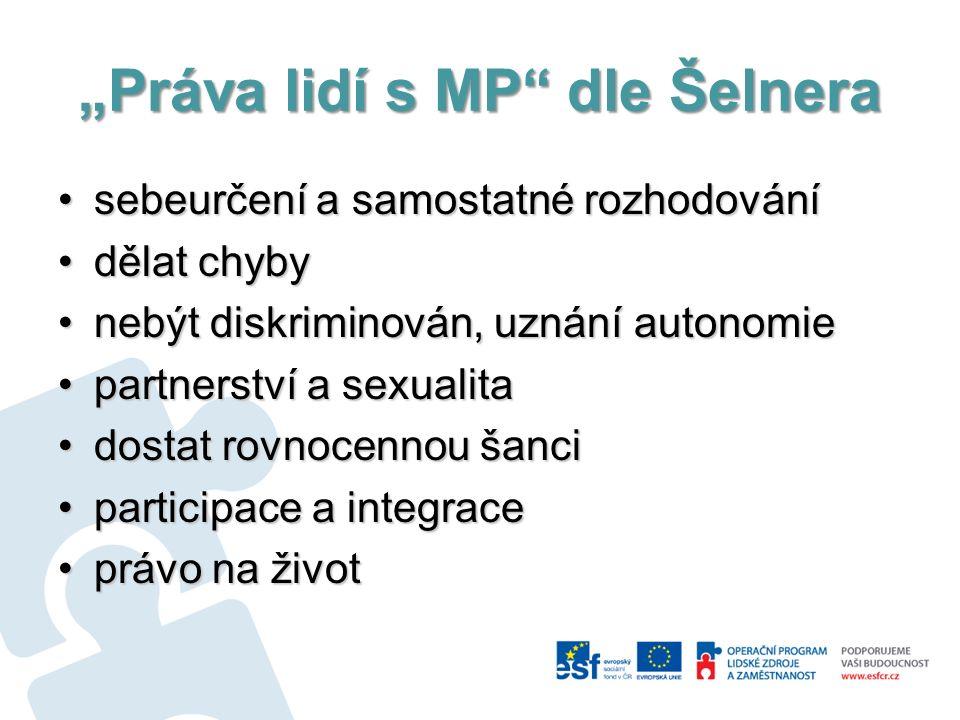 """""""Práva lidí s MP"""" dle Šelnera sebeurčení a samostatné rozhodovánísebeurčení a samostatné rozhodování dělat chybydělat chyby nebýt diskriminován, uznán"""