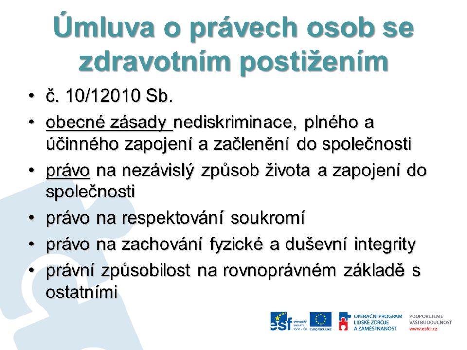 Úmluva o právech osob se zdravotním postižením č. 10/12010 Sb.č. 10/12010 Sb. obecné zásady nediskriminace, plného a účinného zapojení a začlenění do