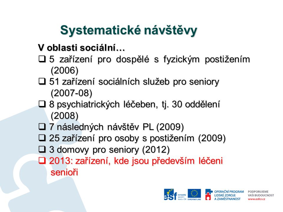 Systematické návštěvy V oblasti sociální…  5 zařízení pro dospělé s fyzickým postižením (2006)  51 zařízení sociálních služeb pro seniory (2007-08)