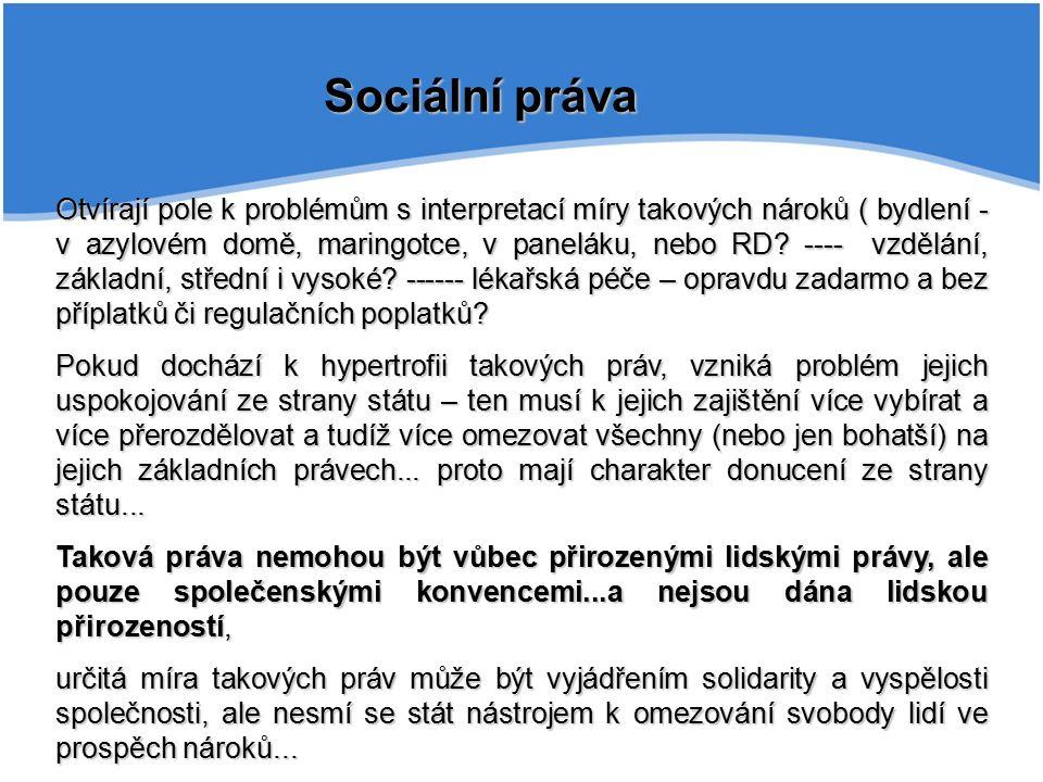Sociální práva Otvírají pole k problémům s interpretací míry takových nároků ( bydlení - v azylovém domě, maringotce, v paneláku, nebo RD.