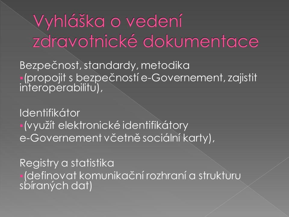 Bezpečnost, standardy, metodika  (propojit s bezpečností e-Governement, zajistit interoperabilitu), Identifikátor  (využít elektronické identifikátory e-Governement včetně sociální karty), Registry a statistika  (definovat komunikační rozhraní a strukturu sbíraných dat)