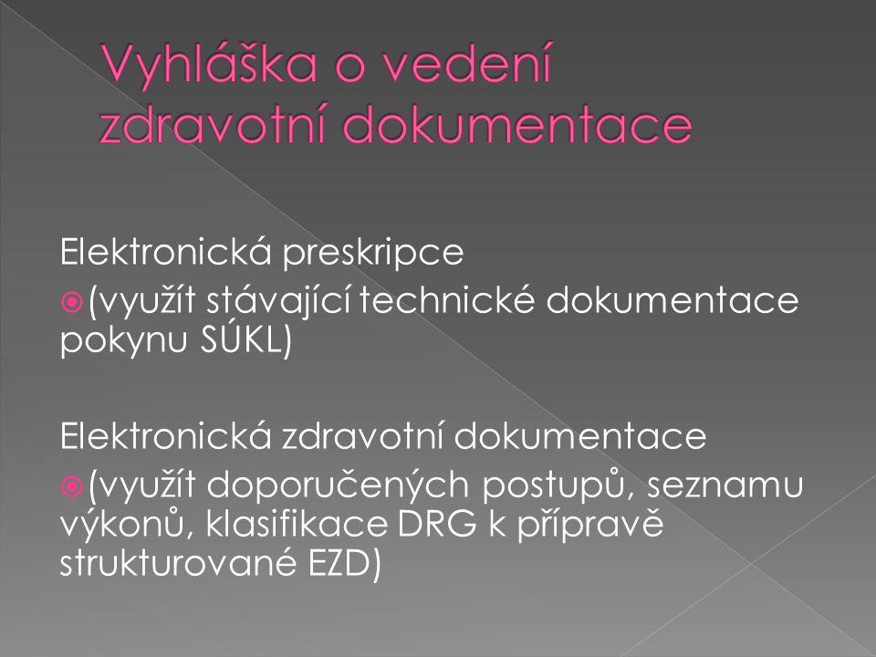 Elektronická preskripce  (využít stávající technické dokumentace pokynu SÚKL) Elektronická zdravotní dokumentace  (využít doporučených postupů, seznamu výkonů, klasifikace DRG k přípravě strukturované EZD)