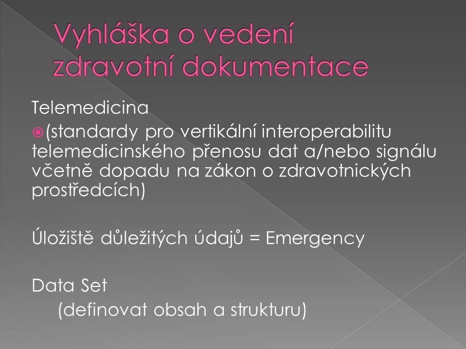 Telemedicina  (standardy pro vertikální interoperabilitu telemedicinského přenosu dat a/nebo signálu včetně dopadu na zákon o zdravotnických prostředcích) Úložiště důležitých údajů = Emergency Data Set (definovat obsah a strukturu)
