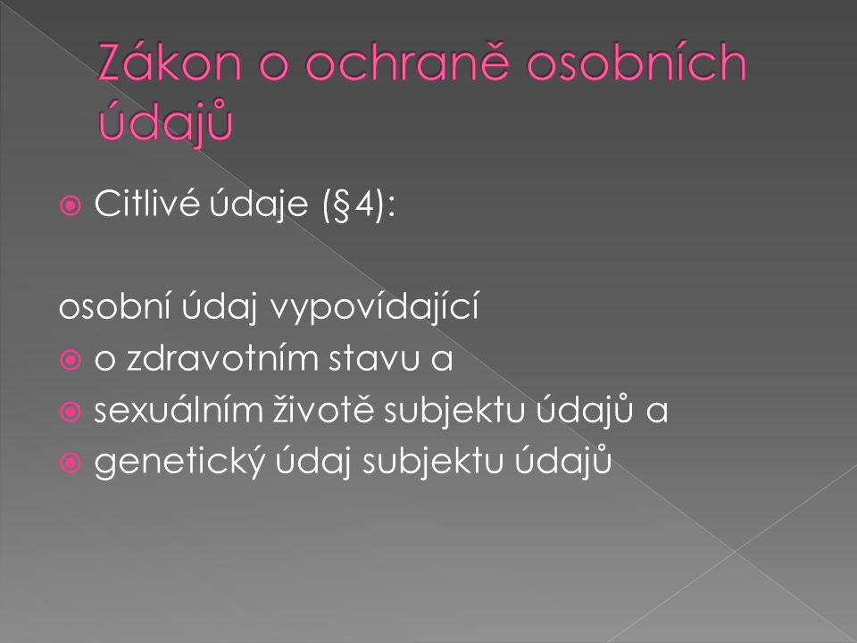  Citlivé údaje (§4): osobní údaj vypovídající  o zdravotním stavu a  sexuálním životě subjektu údajů a  genetický údaj subjektu údajů