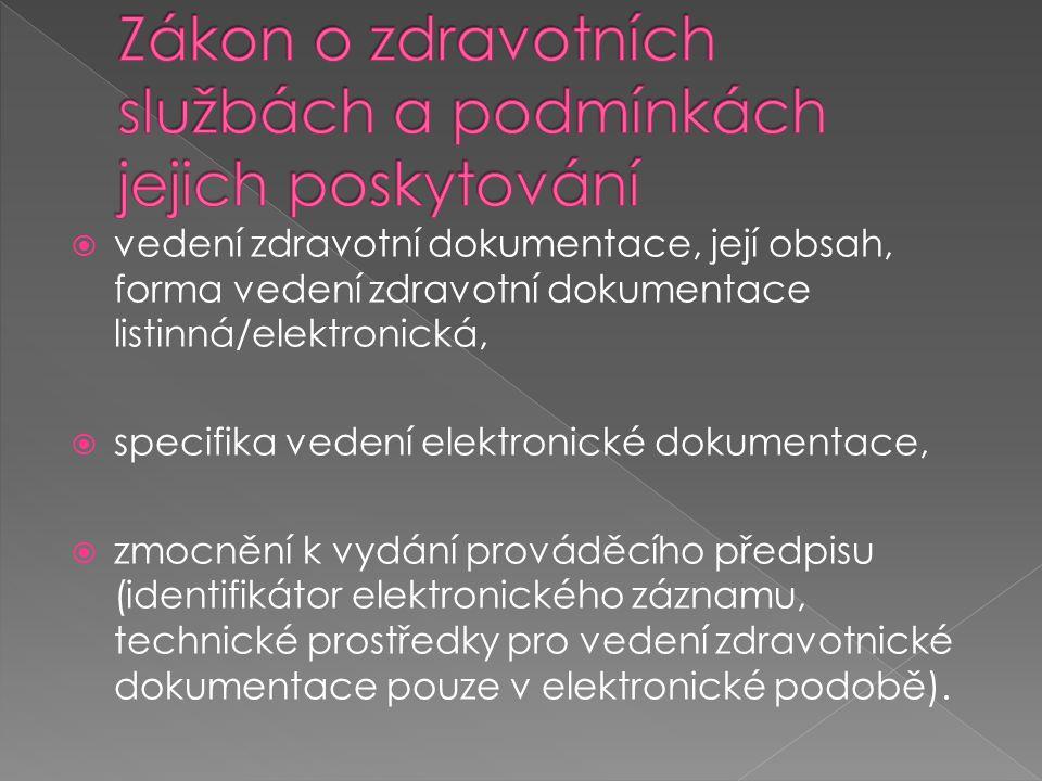  vedení zdravotní dokumentace, její obsah, forma vedení zdravotní dokumentace listinná/elektronická,  specifika vedení elektronické dokumentace,  zmocnění k vydání prováděcího předpisu (identifikátor elektronického záznamu, technické prostředky pro vedení zdravotnické dokumentace pouze v elektronické podobě).