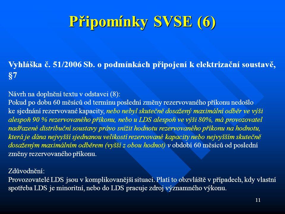 11 Připomínky SVSE (6) Vyhláška č. 51/2006 Sb. o podmínkách připojení k elektrizační soustavě, §7 Návrh na doplnění textu v odstavci (8): Pokud po dob
