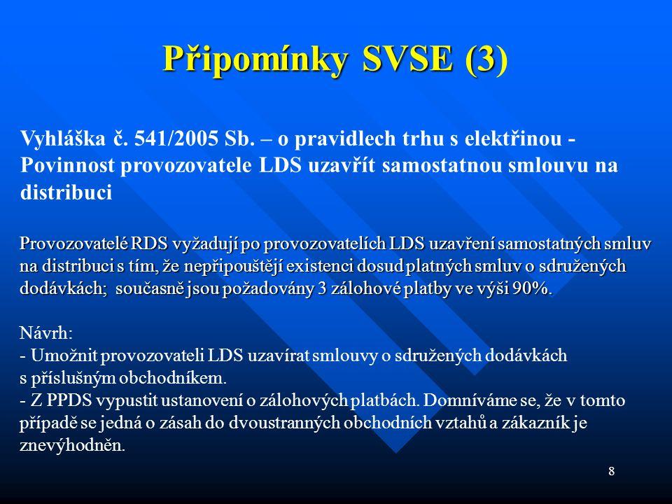 8 Připomínky SVSE (3 Připomínky SVSE (3) Vyhláška č. 541/2005 Sb. – o pravidlech trhu s elektřinou - Povinnost provozovatele LDS uzavřít samostatnou s