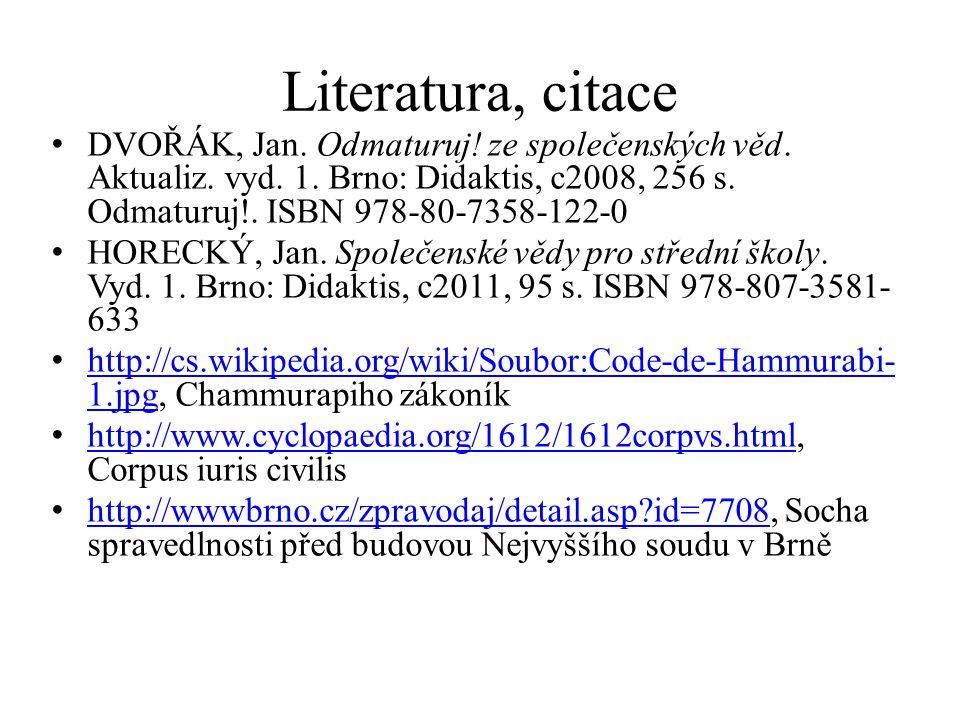 Literatura, citace DVOŘÁK, Jan. Odmaturuj! ze společenských věd. Aktualiz. vyd. 1. Brno: Didaktis, c2008, 256 s. Odmaturuj!. ISBN 978-80-7358-122-0 HO