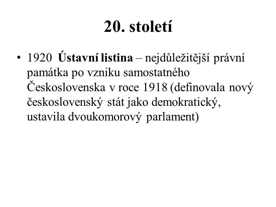 20. století 1920 Ústavní listina – nejdůležitější právní památka po vzniku samostatného Československa v roce 1918 (definovala nový československý stá