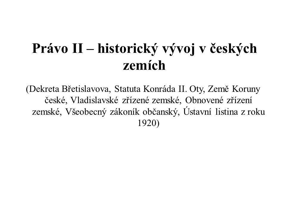 Nejstarší české zákoníky 1039 Dekreta Břetislavova – ukončení tradice pohanských zvyků 1189 Statuta Konráda II.