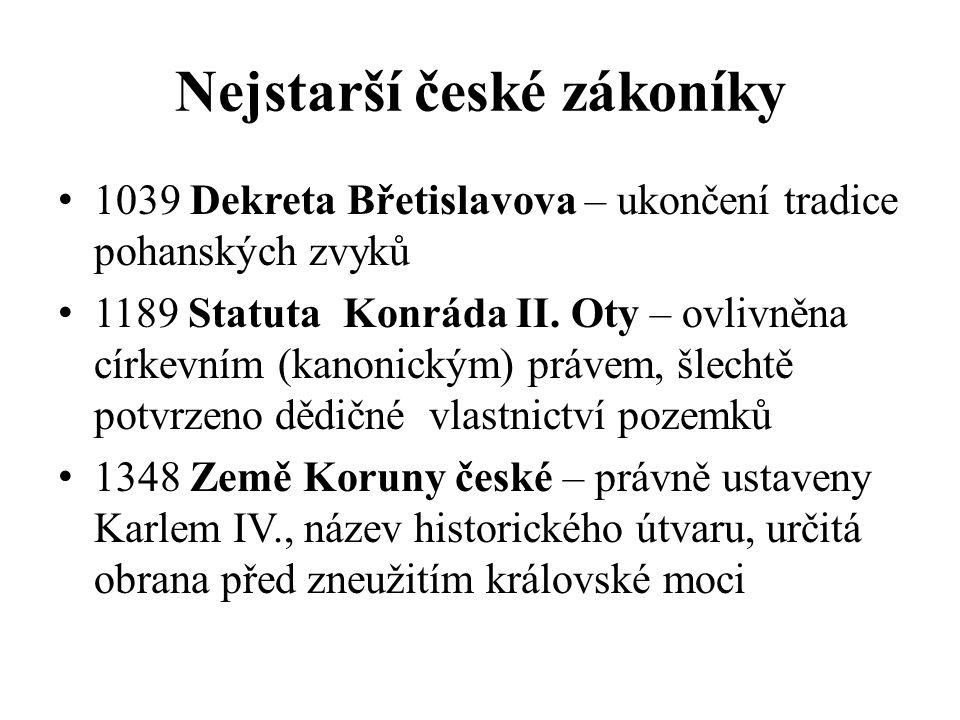 Nejstarší české zákoníky 1039 Dekreta Břetislavova – ukončení tradice pohanských zvyků 1189 Statuta Konráda II. Oty – ovlivněna církevním (kanonickým)