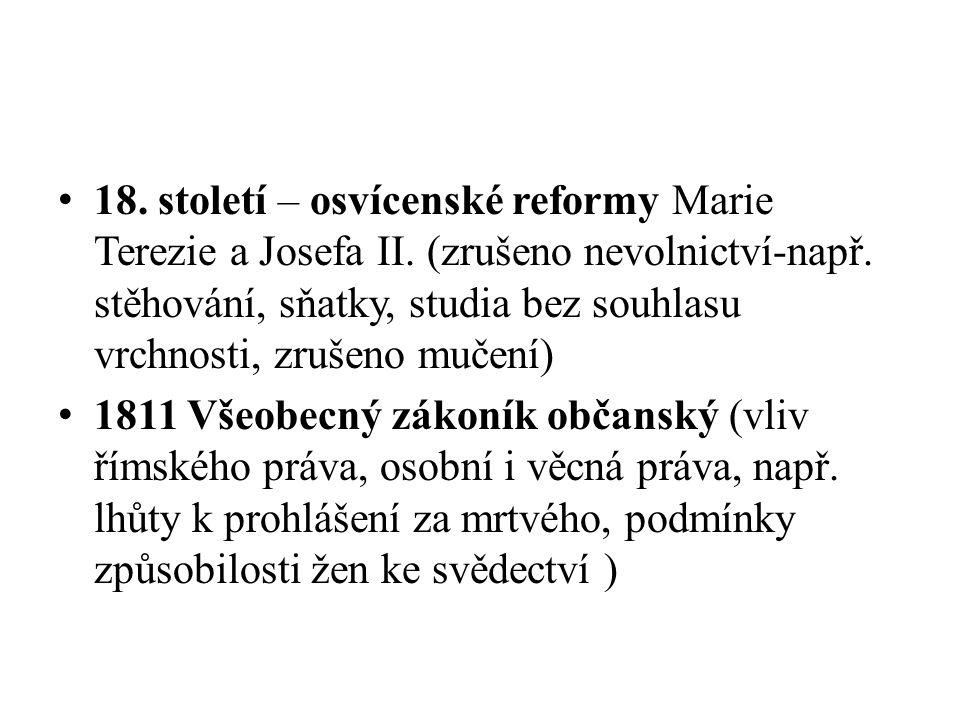 18. století – osvícenské reformy Marie Terezie a Josefa II. (zrušeno nevolnictví-např. stěhování, sňatky, studia bez souhlasu vrchnosti, zrušeno mučen