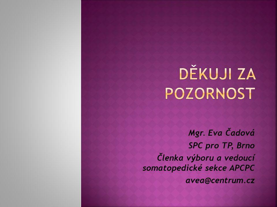 Mgr. Eva Čadová SPC pro TP, Brno Členka výboru a vedoucí somatopedické sekce APCPC avea@centrum.cz