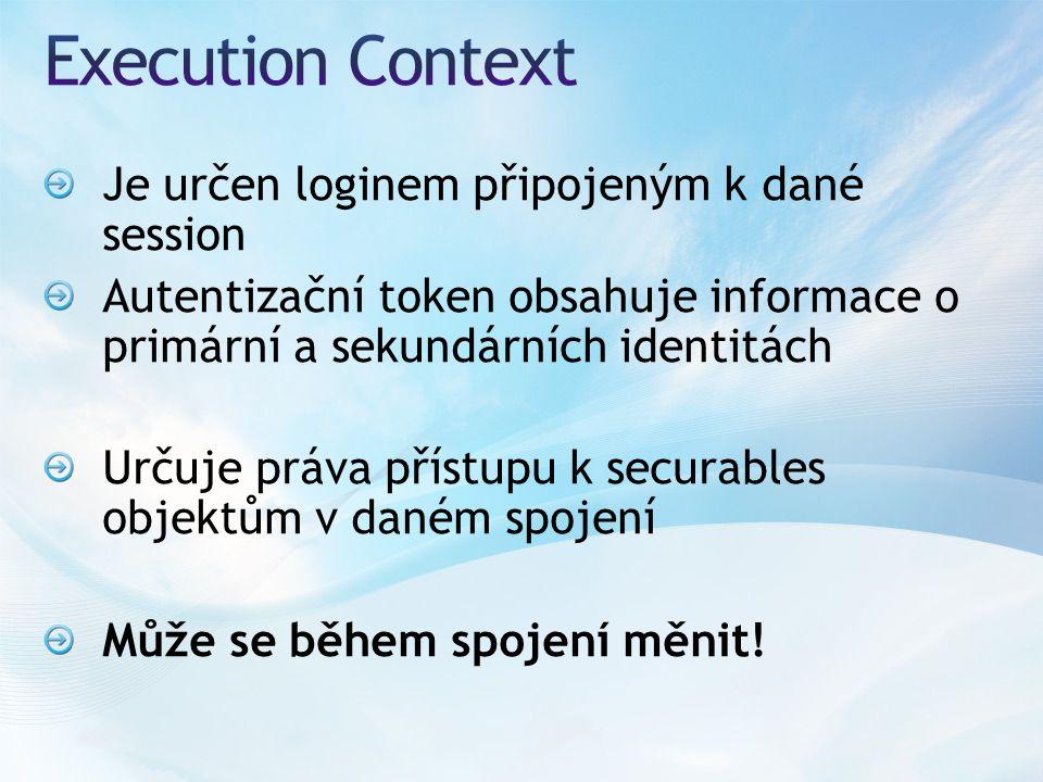 Je určen loginem připojeným k dané session Autentizační token obsahuje informace o primární a sekundárních identitách Určuje práva přístupu k securables objektům v daném spojení Může se během spojení měnit!