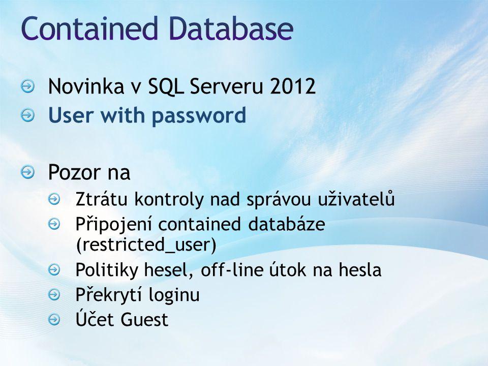 Novinka v SQL Serveru 2012 User with password Pozor na Ztrátu kontroly nad správou uživatelů Připojení contained databáze (restricted_user) Politiky hesel, off-line útok na hesla Překrytí loginu Účet Guest