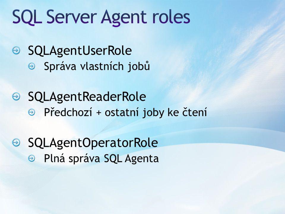 SQLAgentUserRole Správa vlastních jobů SQLAgentReaderRole Předchozí + ostatní joby ke čtení SQLAgentOperatorRole Plná správa SQL Agenta