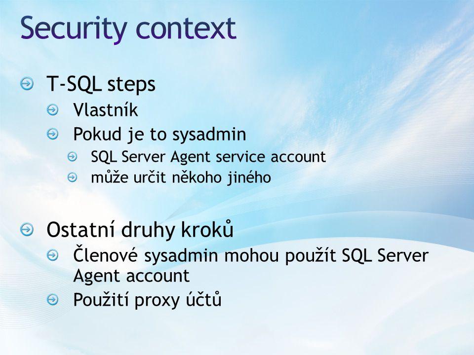 T-SQL steps Vlastník Pokud je to sysadmin SQL Server Agent service account může určit někoho jiného Ostatní druhy kroků Členové sysadmin mohou použít