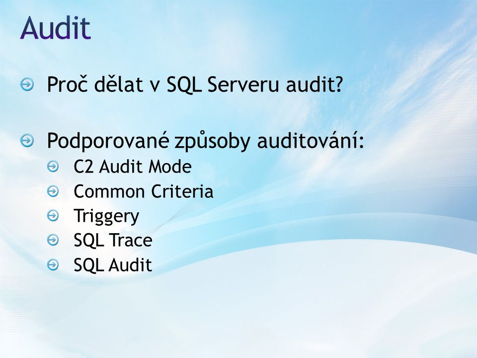 Proč dělat v SQL Serveru audit? Podporované způsoby auditování: C2 Audit Mode Common Criteria Triggery SQL Trace SQL Audit