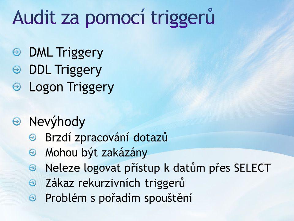 DML Triggery DDL Triggery Logon Triggery Nevýhody Brzdí zpracování dotazů Mohou být zakázány Neleze logovat přístup k datům přes SELECT Zákaz rekurzivních triggerů Problém s pořadím spouštění