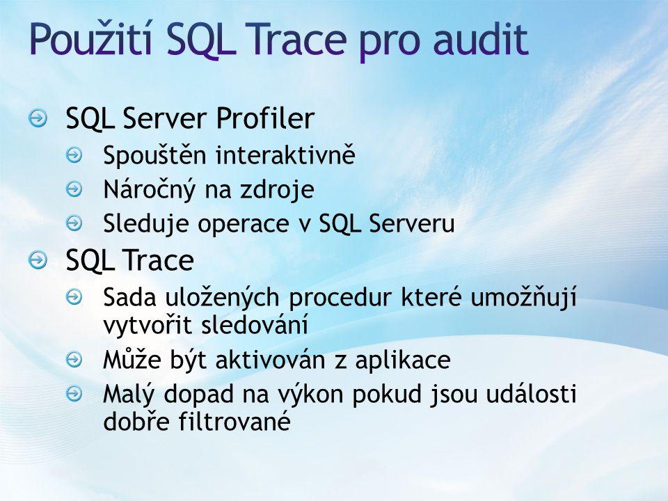 SQL Server Profiler Spouštěn interaktivně Náročný na zdroje Sleduje operace v SQL Serveru SQL Trace Sada uložených procedur které umožňují vytvořit sledování Může být aktivován z aplikace Malý dopad na výkon pokud jsou události dobře filtrované