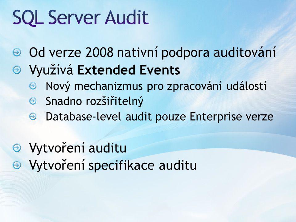 Od verze 2008 nativní podpora auditování Využívá Extended Events Nový mechanizmus pro zpracování událostí Snadno rozšiřitelný Database-level audit pouze Enterprise verze Vytvoření auditu Vytvoření specifikace auditu