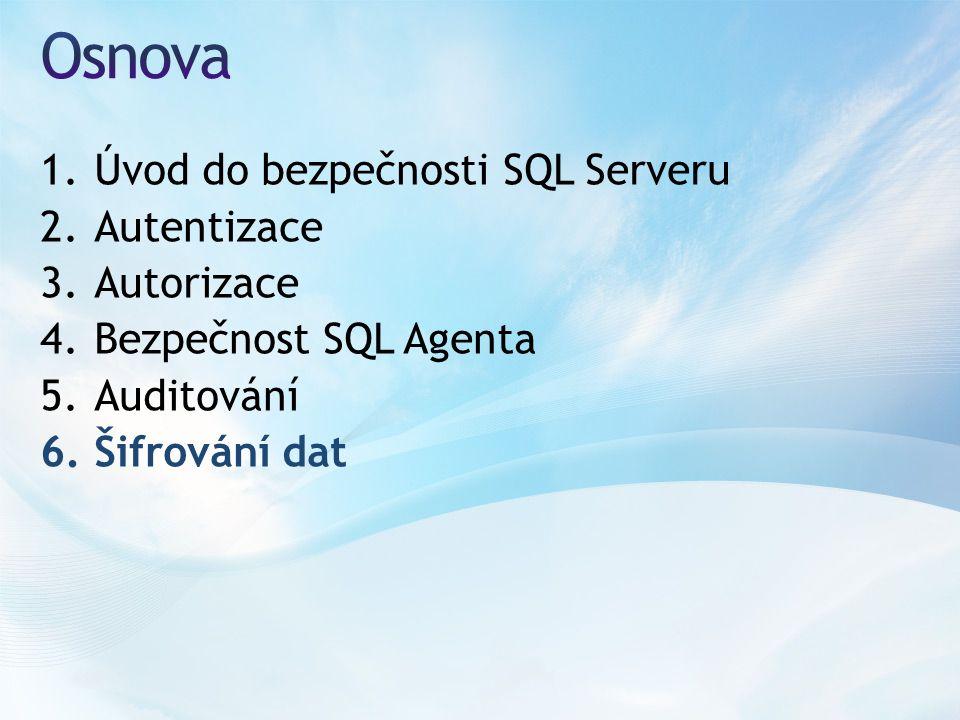 1.Úvod do bezpečnosti SQL Serveru 2.Autentizace 3.Autorizace 4.Bezpečnost SQL Agenta 5.Auditování 6.Šifrování dat