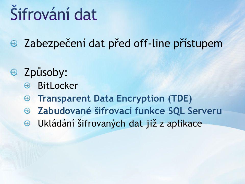 Zabezpečení dat před off-line přístupem Způsoby: BitLocker Transparent Data Encryption (TDE) Zabudované šifrovací funkce SQL Serveru Ukládání šifrovan