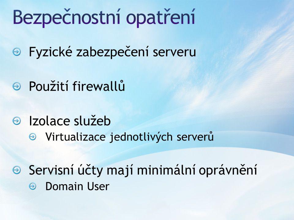 Fyzické zabezpečení serveru Použití firewallů Izolace služeb Virtualizace jednotlivých serverů Servisní účty mají minimální oprávnění Domain User