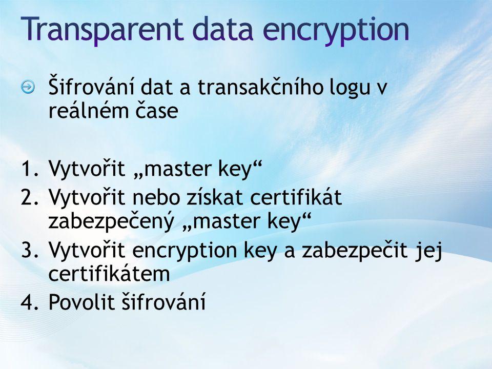 """Šifrování dat a transakčního logu v reálném čase 1.Vytvořit """"master key"""" 2.Vytvořit nebo získat certifikát zabezpečený """"master key"""" 3.Vytvořit encrypt"""