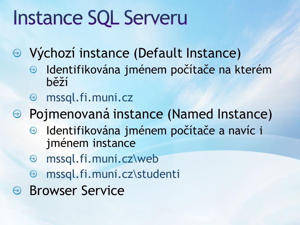 Výchozí instance (Default Instance) Identifikována jménem počítače na kterém běží mssql.fi.muni.cz Pojmenovaná instance (Named Instance) Identifikována jménem počítače a navíc i jménem instance mssql.fi.muni.cz\web mssql.fi.muni.cz\studenti Browser Service