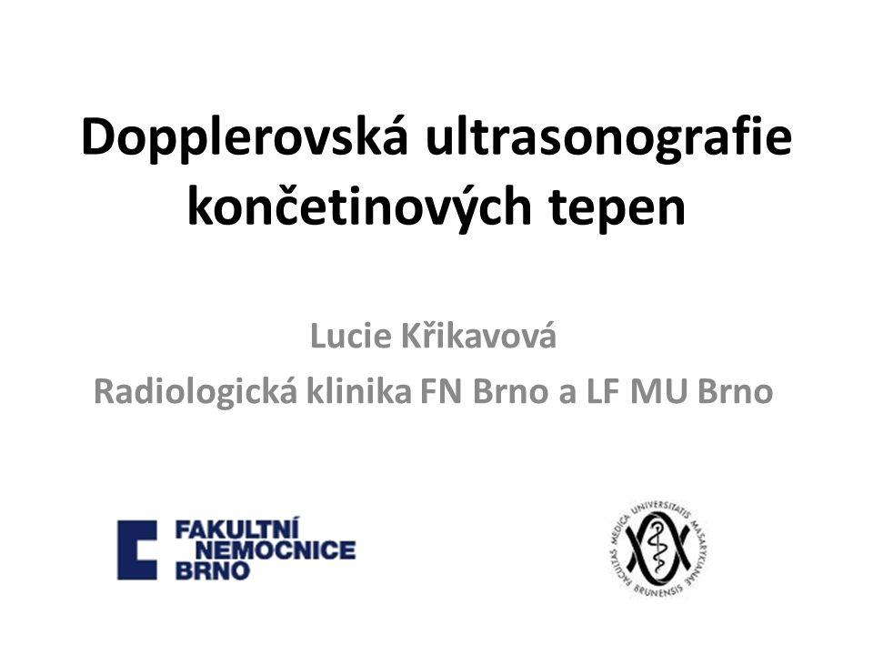 Dopplerovská ultrasonografie končetinových tepen Lucie Křikavová Radiologická klinika FN Brno a LF MU Brno