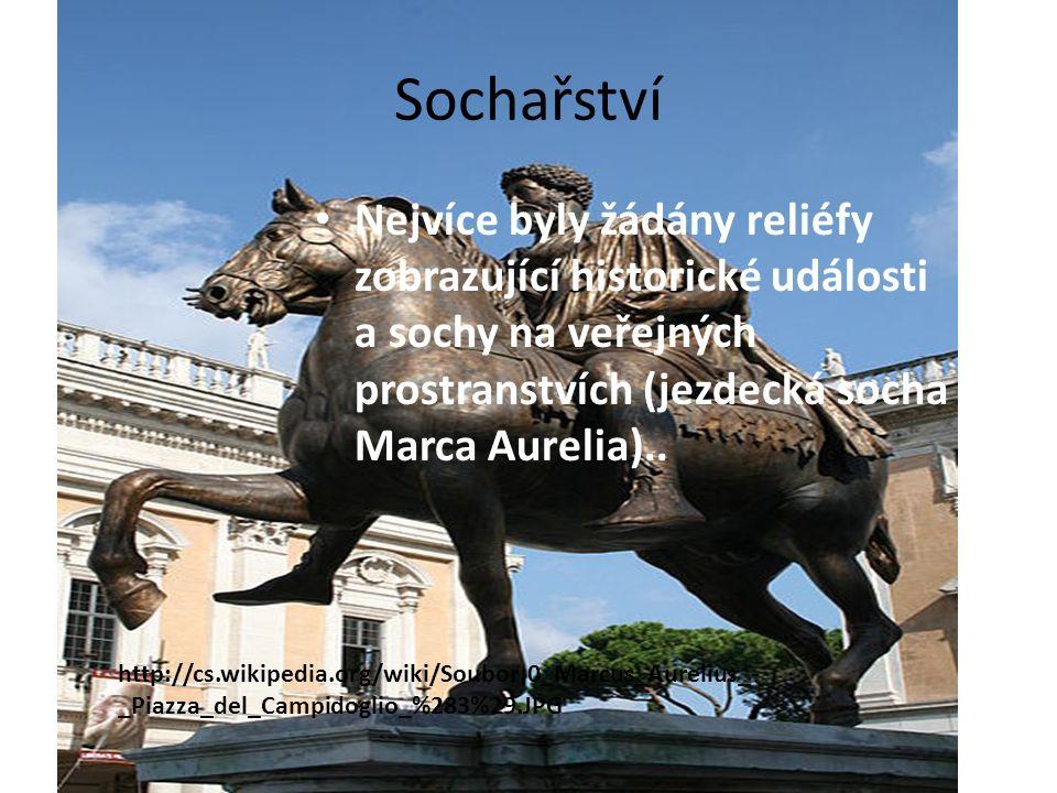 Sochařství Nejvíce byly žádány reliéfy zobrazující historické události a sochy na veřejných prostranstvích (jezdecká socha Marca Aurelia)..