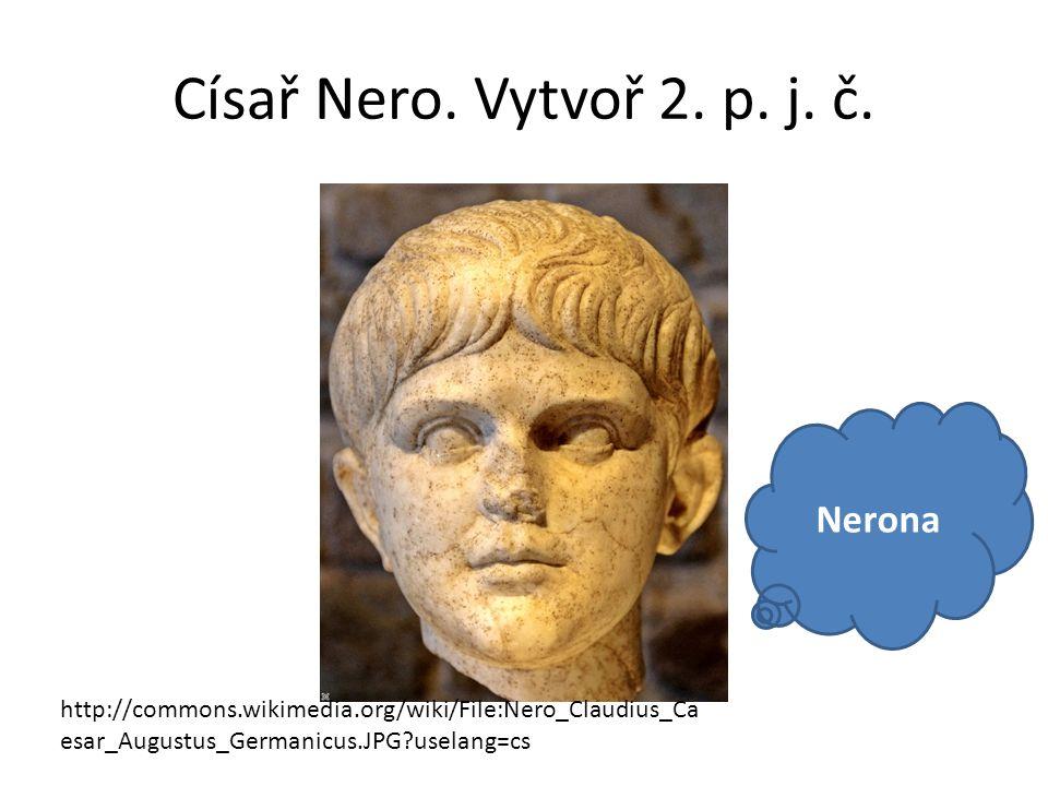 Císař Nero. Vytvoř 2. p. j. č.