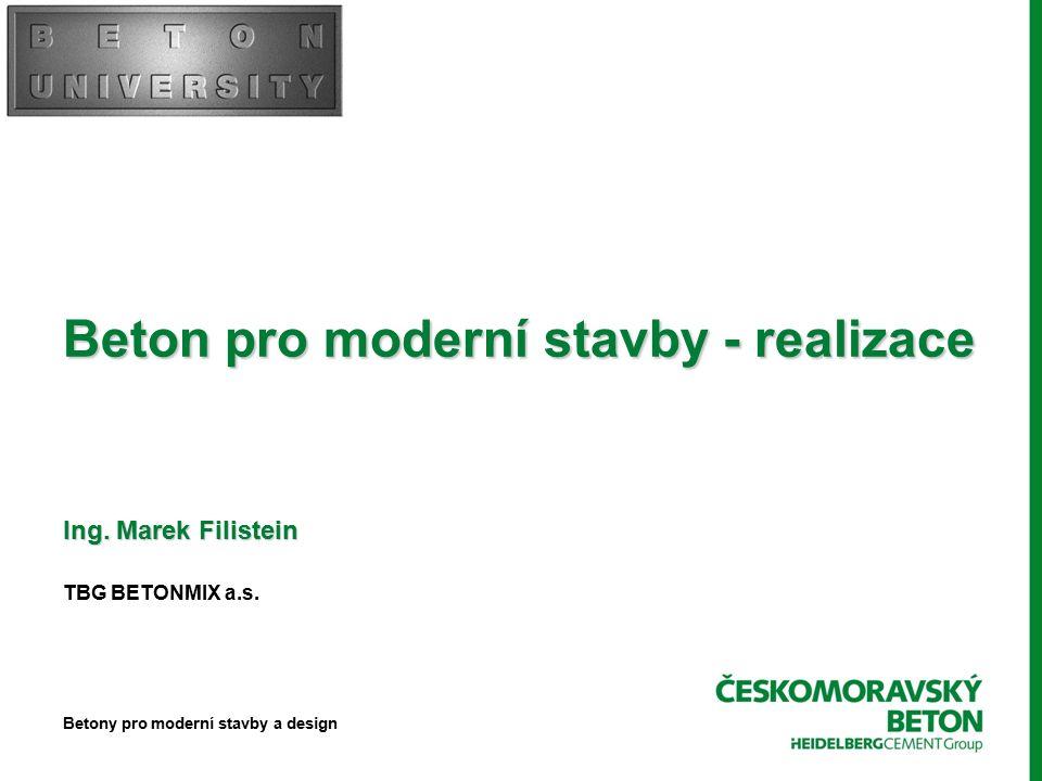 Beton pro moderní stavby - realizace Ing. Marek Filistein TBG BETONMIX a.s.