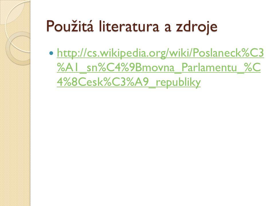 Použitá literatura a zdroje http://cs.wikipedia.org/wiki/Poslaneck%C3 %A1_sn%C4%9Bmovna_Parlamentu_%C 4%8Cesk%C3%A9_republiky http://cs.wikipedia.org/wiki/Poslaneck%C3 %A1_sn%C4%9Bmovna_Parlamentu_%C 4%8Cesk%C3%A9_republiky