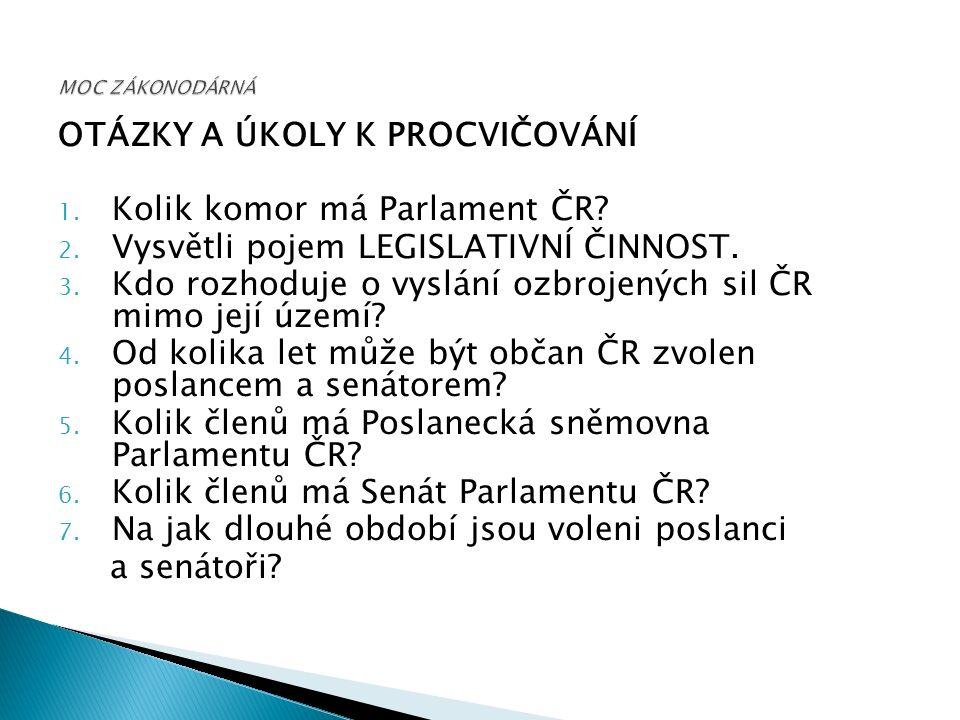OTÁZKY A ÚKOLY K PROCVIČOVÁNÍ 1. Kolik komor má Parlament ČR.